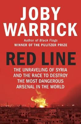 Red Line : The Unravelling of Syria and the Race to Destroy the Most Dangerous Arsenal in the World
