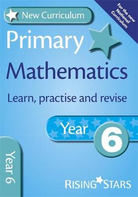 New Curriculum Primary Maths Learn, Practise and Revise Year 6