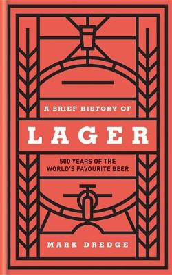 Picture of A Brief History of Lager : 500 Years of the World's Favourite Beer