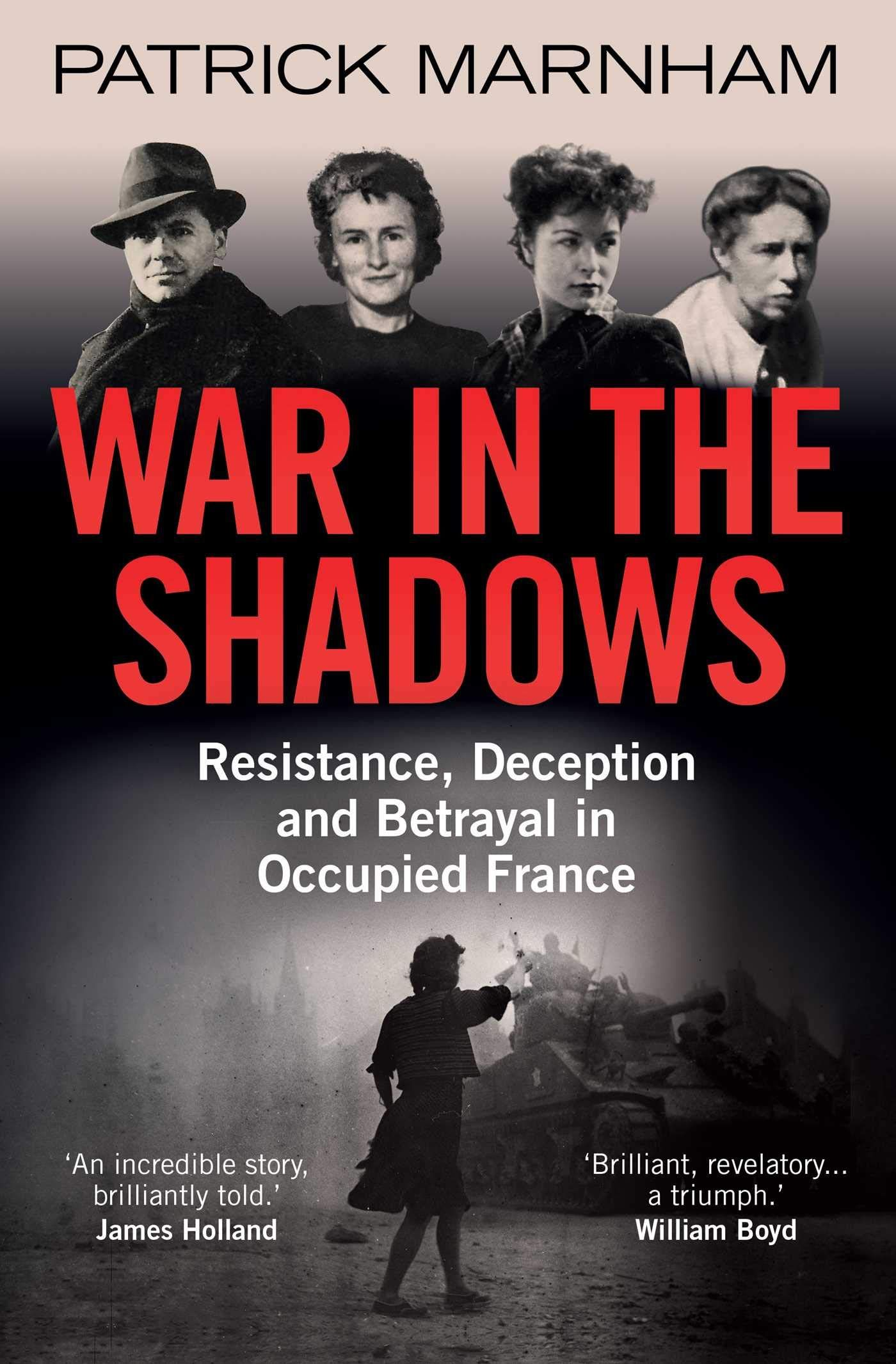 War in the Shadows : Resistance, Deception and Betrayal in Occupied France