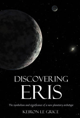 Picture of Discovering Eris : The Symbolism and Significance of a New Planetary Archetype