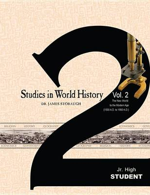 Studies in World History Vol 2 Jr High Student : The New World to the Modern Age (1500 A.D. to 1900 A.D)