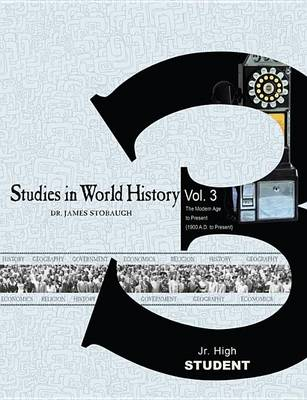 Studies in World History Vol 3 the Modern Age to Present (1900 A.D. to Present) : Student