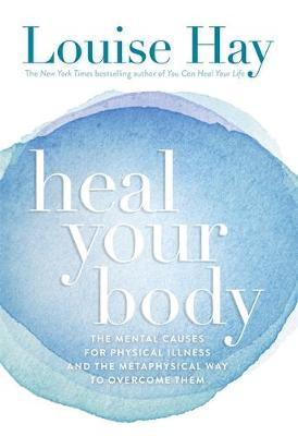 Picture of Heal Your Body: The Mental Causes for Physical Illness and the Metaphysical Way to Overcome Them