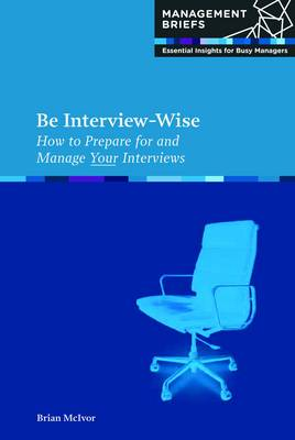 Picture of Be Interview-Wise : How to Prepare for and Manage Your Interviews