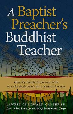 Picture of A Baptist Preacher's Buddhist Teacher : How My Interfaith Journey with Daisaku Ikeda Made Me a Better Christian