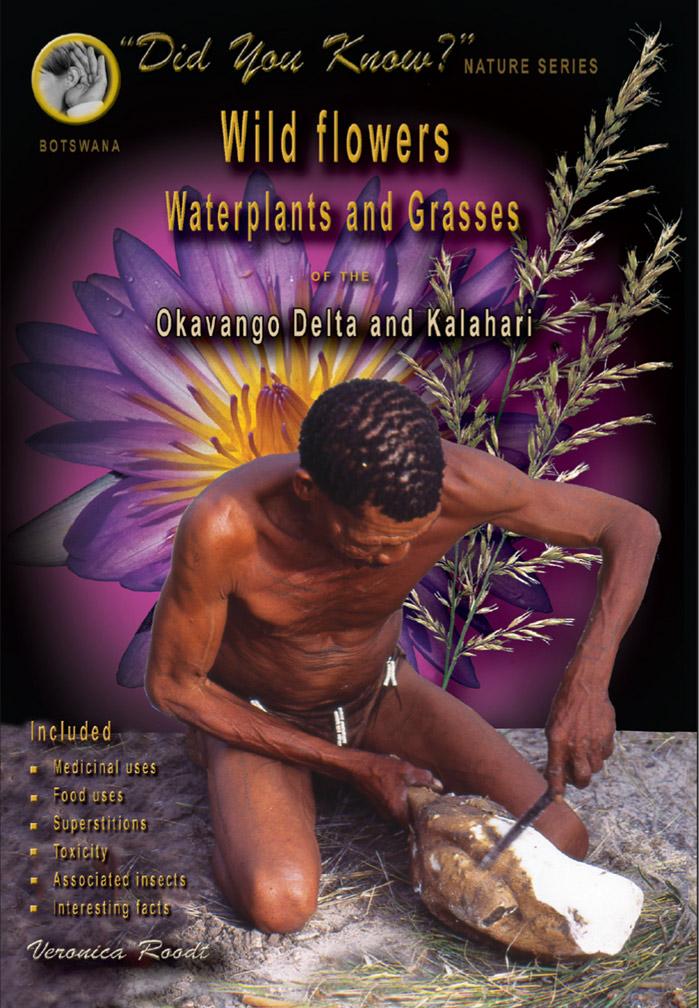 Wild flowers, waterplants and grasses of the Okavango Delta and Kalahari