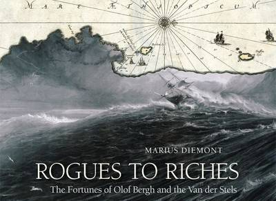 Rogues to Riches : The Fortunes of Olof Bergh and the Van Der Stels
