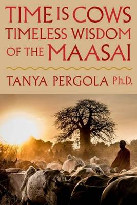 Time is cows : The timeless wisdom of the Maasai