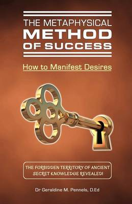 The Metaphysical Method of Success : How to Manifest Desires