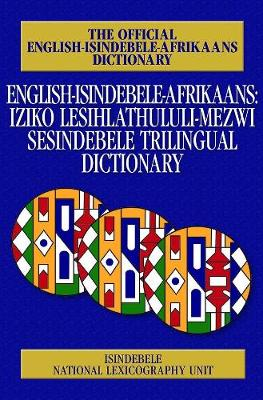 Picture of English-IsiNdebele-Afrikaans: Iziko lesihlathululi-mezwi Sesindebele trilingual dictionary : English-Afrikaans-isiNdebele trilingual dictionary