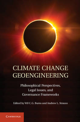 Climate Change Geoengineering : Philosophical Perspectives, Legal Issues, and Governance Frameworks