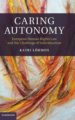 Picture of Caring Autonomy: European Human Rights Law and the Challenge of Individualism