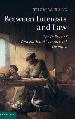 Picture of Between Interests and Law : The Politics of Transnational Commercial Disputes