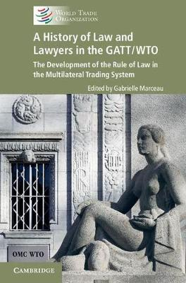 Picture of A History of Law and Lawyers in the GATT/WTO: The Development of the Rule of Law in the Multilateral Trading System