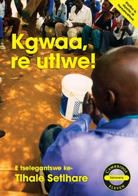 Picture of Cambridge Eleven Readers: Kgwaa, re utlwe! (Setswana)