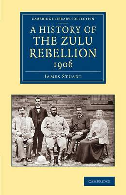 A History of the Zulu Rebellion 1906 : And of Dinuzulu's Arrest, Trial and Expatriation