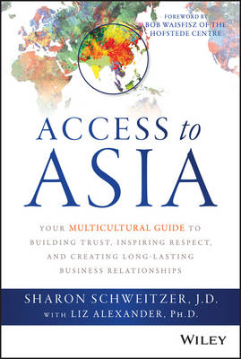 Picture of Access to Asia: Your Multicultural Guide to Building Trust, Inspiring Respect, and Creating Long-Lasting Business Relationships