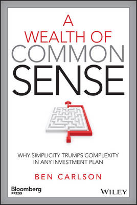 Picture of A Wealth of Common Sense: Why Simplicity Trumps Complexity in Any Investment Plan