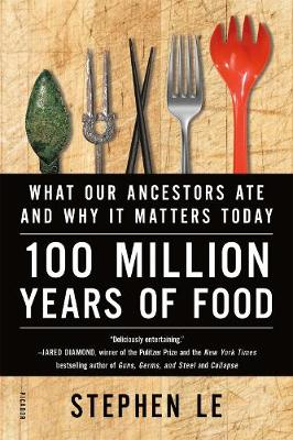 Picture of 100 Million Years of Food: What Our Ancestors Ate and Why it Matters Today