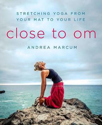Picture of Close to Om: Stretching Yoga from Your Mat to Your Life