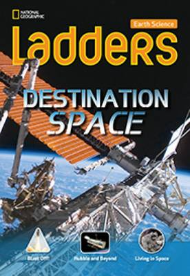 Ladders Science 3: Destination: Space (On-Level; Earth Science)