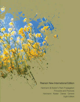 Hartmann & Kester's Plant Propagation: Pearson New International Edition : Principles and Practices