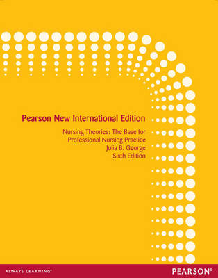 Nursing Theories: Pearson New International Edition : The Base for Professional Nursing Practice