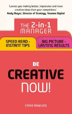 Picture of Be Creative - Now!: The 2-in-1 Manager: Speed Read - Instant Tips; Big Picture - Lasting Results