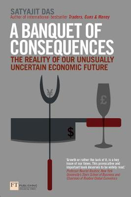 Picture of A Banquet of Consequences: The Reality of Our Unusually Uncertain Economic Future