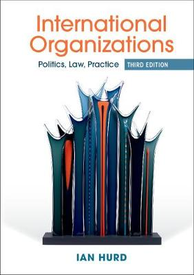 Picture of International Organizations : Politics, Law, Practice