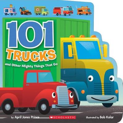 Picture of 101 Trucks: And Other Mighty Things That Go