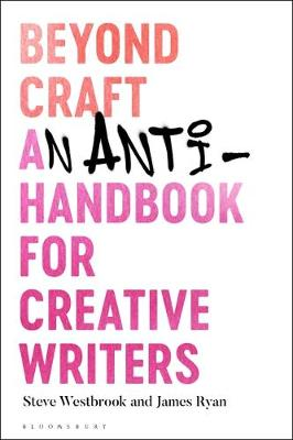 Picture of Beyond Craft : An Anti-Handbook for Creative Writers