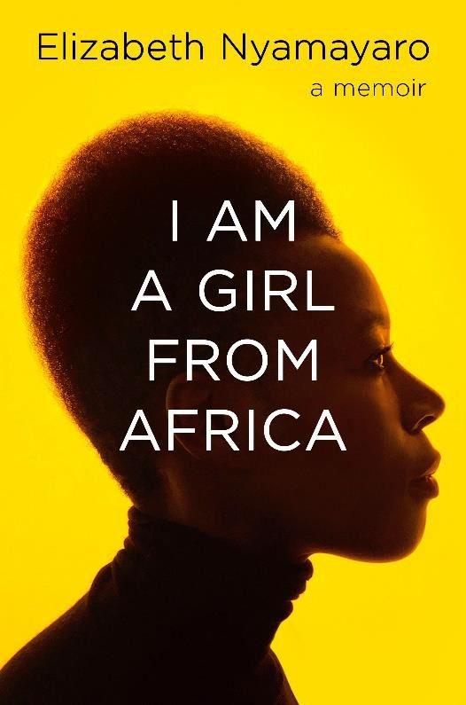 I Am A Girl From Africa : A Memoir