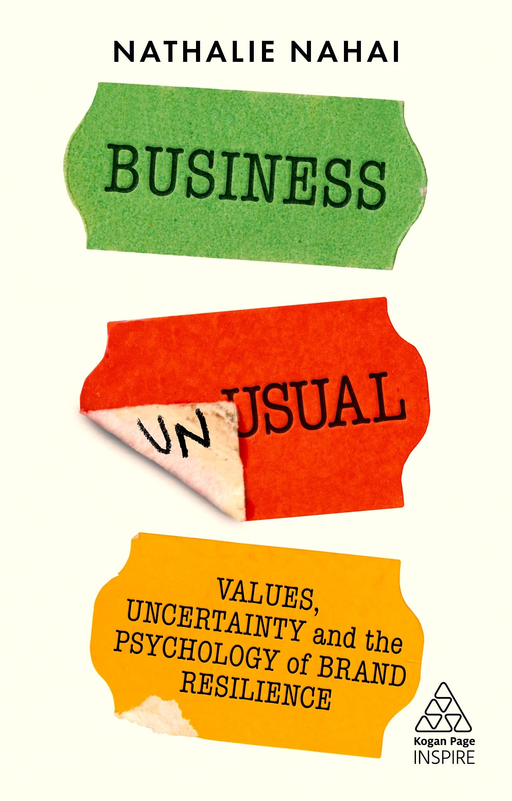 Picture of Business Unusual : Values, Uncertainty and the Psychology of Brand Resilience