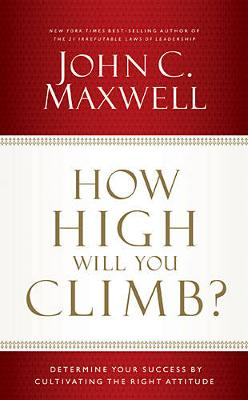 How High Will You Climb? : Determine Your Success by Cultivating the Right Attitude