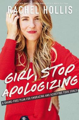 Picture of Girl, Stop Apologizing : A Shame-Free Plan For Embracing And Achieving Your Goals