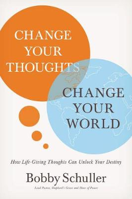 Picture of Change Your Thoughts, Change Your World : How Life-Giving Thoughts Can Unlock Your Destiny