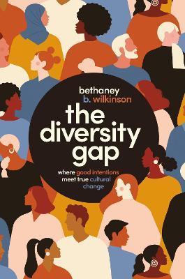 The Diversity Gap : Where Good Intentions Meet True Cultural Change