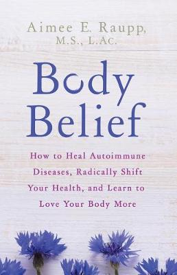 Picture of Body Belief : How to Heal Autoimmune Diseases, Radically Shift Your Health, and Learn to Love Your Body More