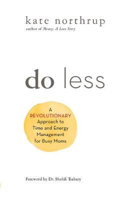 Picture of Do Less : A Revolutionary Approach to Time and Energy Management for Busy Moms