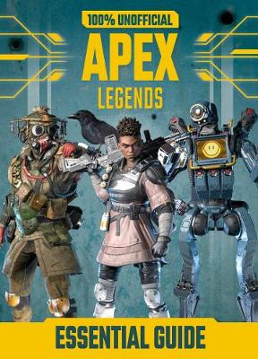 Picture of 100% Unofficial Apex Legends Essential Guide