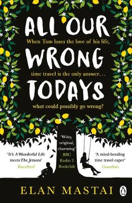 Picture of All Our Wrong Todays: A BBC Radio 2 Book Club Choice 2017