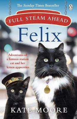 Picture of Full Steam Ahead, Felix : Adventures of a famous station cat and her kitten apprentice
