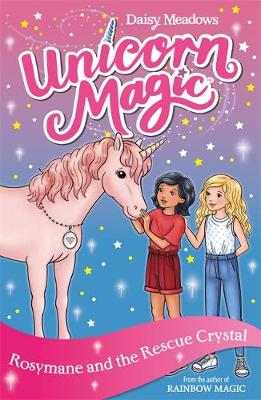 Unicorn Magic: Rosymane and the Rescue Crystal : Series 4 Book 1