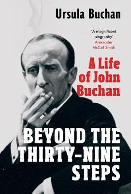 Picture of Beyond the Thirty-Nine Steps : A Life of John Buchan