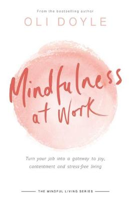 Picture of Mindfulness at Work : Turn your job into a gateway to joy, contentment and stress-free living