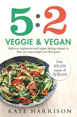 Picture of 5:2 Veggie and Vegan : Delicious vegetarian and vegan fasting recipes to help you lose weight and feel great