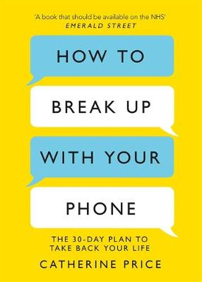 Picture of How to Break Up With Your Phone : The 30-Day Plan to Take Back Your Life
