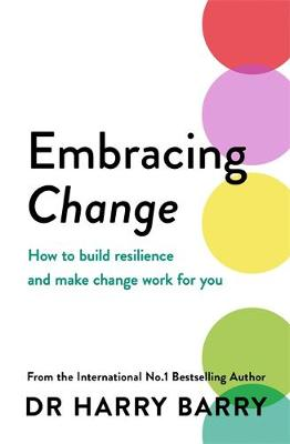 Embracing Change : How to build resilience and make change work for you